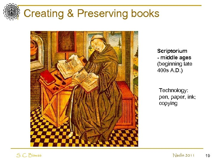 Creating & Preserving books Scriptorium - middle ages (beginning late 400 s A. D.