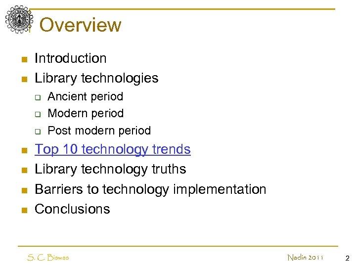 Overview n n Introduction Library technologies q q q n n Ancient period Modern
