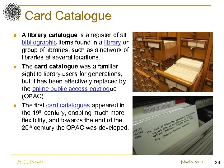 Card Catalogue n n n A library catalogue is a register of all bibliographic