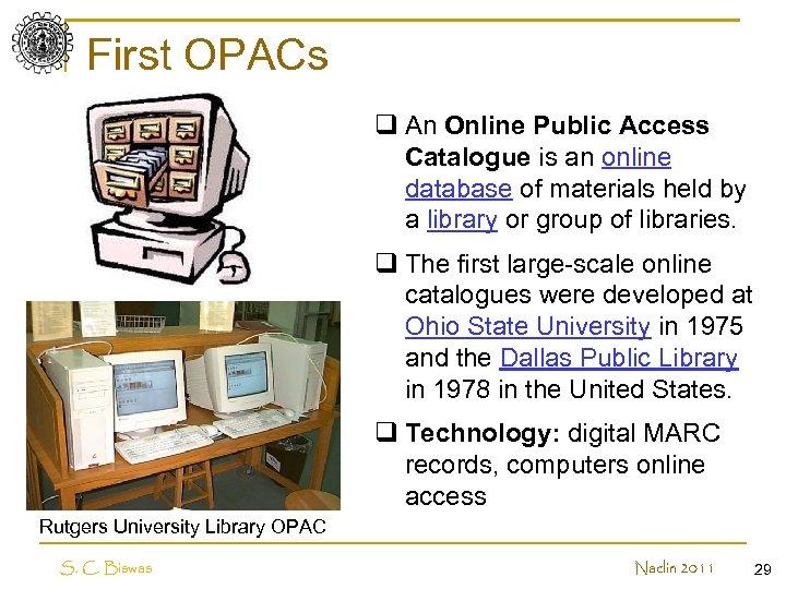 First OPACs q An Online Public Access Catalogue is an online database of materials