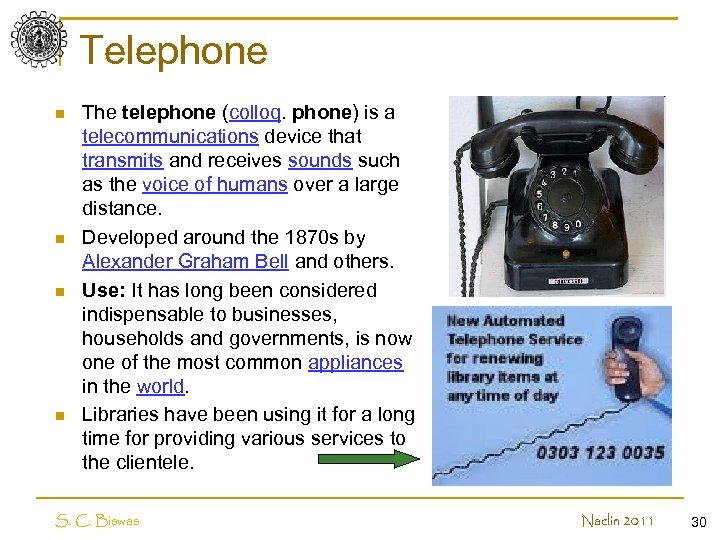 Telephone n n The telephone (colloq. phone) is a telecommunications device that transmits and