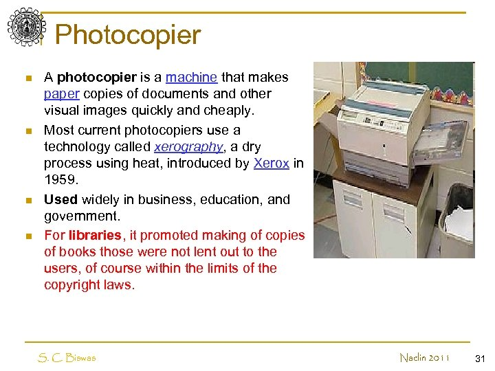 Photocopier n n A photocopier is a machine that makes paper copies of documents