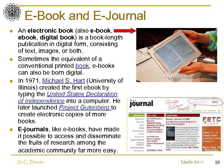 E-Book and E-Journal n n An electronic book (also e-book, ebook, digital book) is