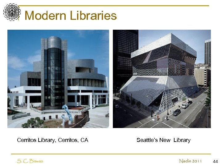 Modern Libraries Cerritos Library, Cerritos, CA S. C. Biswas Seattle's New Library Naclin 2011