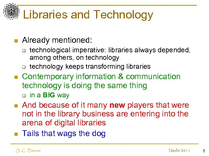 Libraries and Technology n Already mentioned: q q n Contemporary information & communication technology