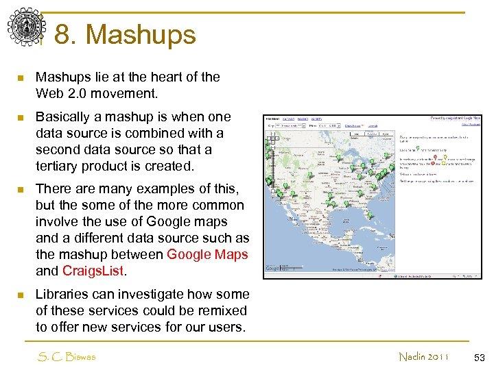 8. Mashups n Mashups lie at the heart of the Web 2. 0 movement.