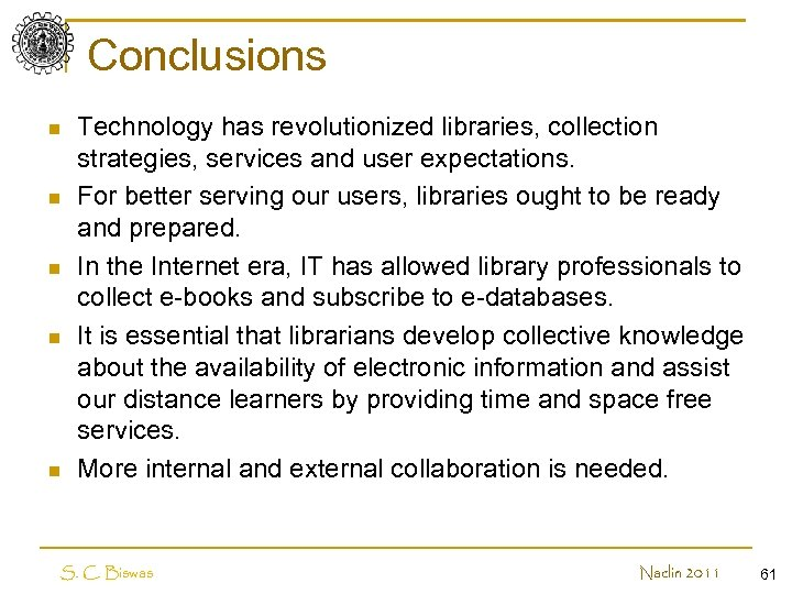 Conclusions n n n Technology has revolutionized libraries, collection strategies, services and user expectations.