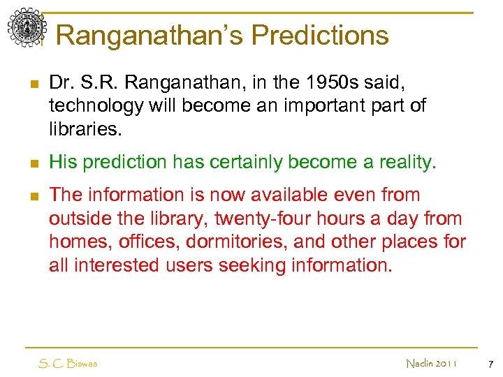 Ranganathan's Predictions n Dr. S. R. Ranganathan, in the 1950 s said, technology will