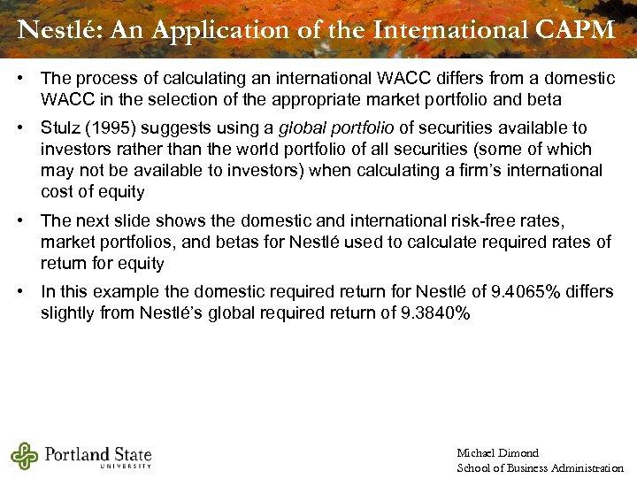 Nestlé: An Application of the International CAPM • The process of calculating an international