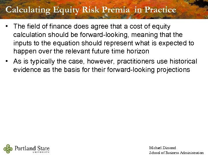 Calculating Equity Risk Premia in Practice • The field of finance does agree that