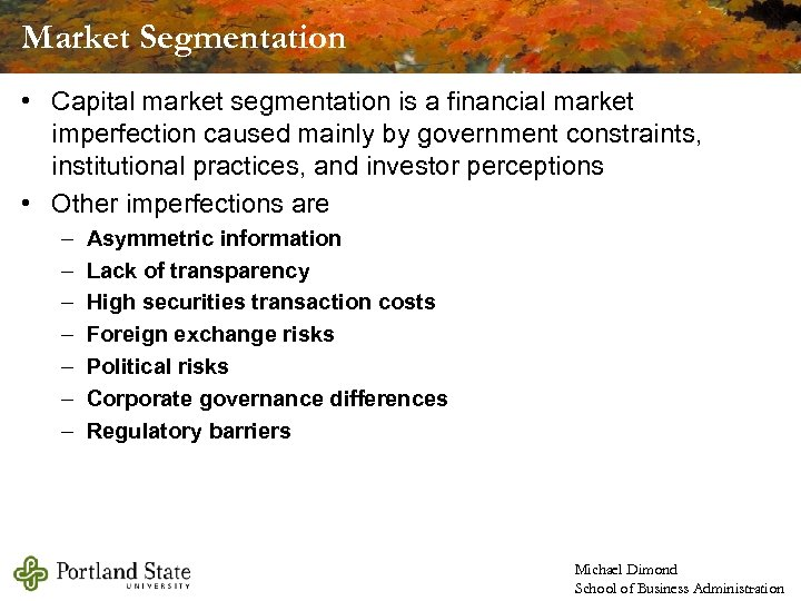 Market Segmentation • Capital market segmentation is a financial market imperfection caused mainly by