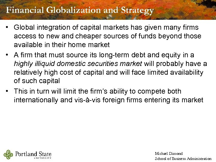 Financial Globalization and Strategy • Global integration of capital markets has given many firms