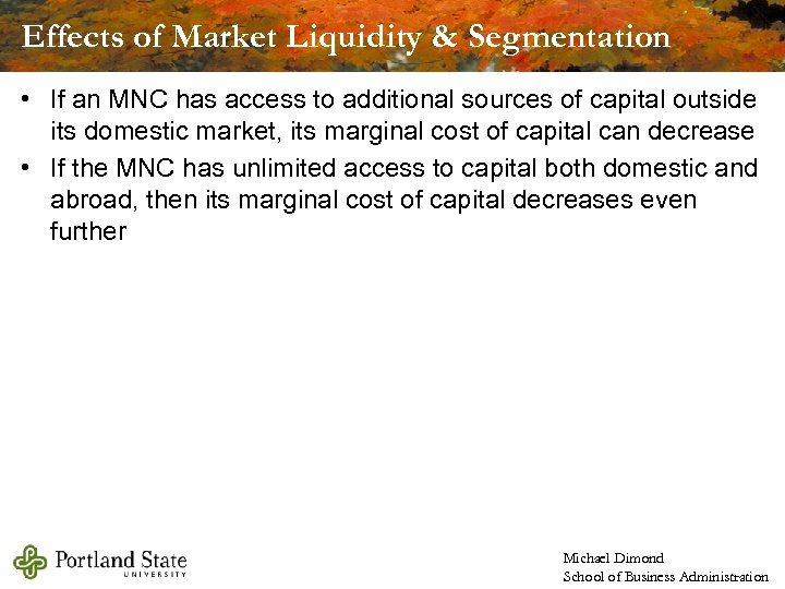 Effects of Market Liquidity & Segmentation • If an MNC has access to additional
