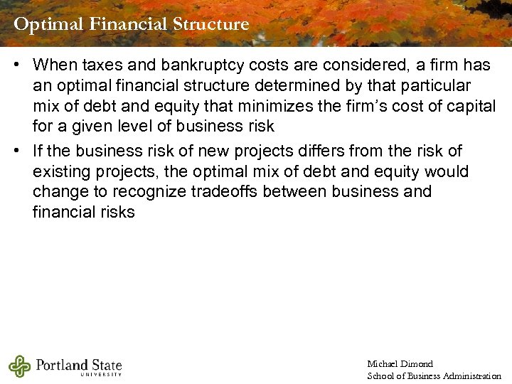 Optimal Financial Structure • When taxes and bankruptcy costs are considered, a firm has