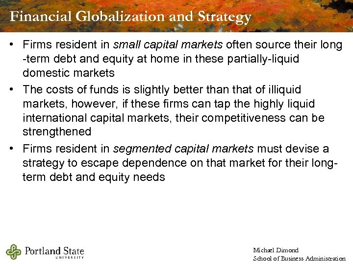 Financial Globalization and Strategy • Firms resident in small capital markets often source their