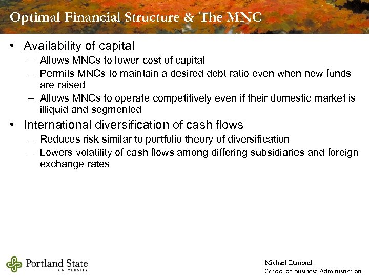 Optimal Financial Structure & The MNC • Availability of capital – Allows MNCs to