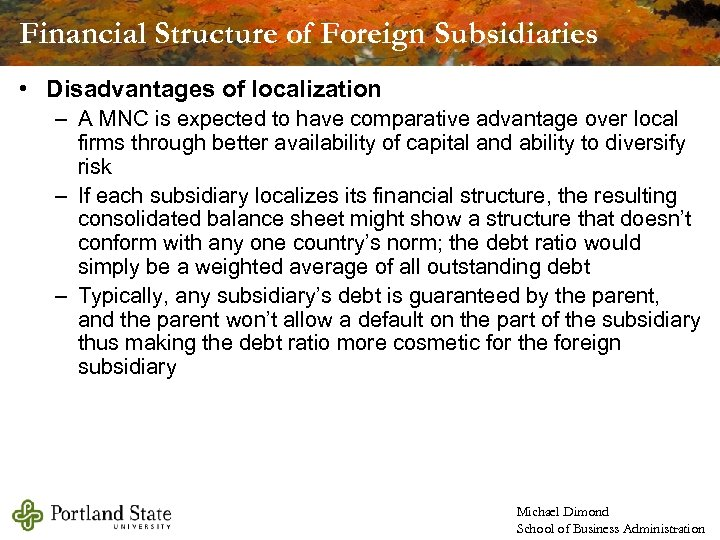 Financial Structure of Foreign Subsidiaries • Disadvantages of localization – A MNC is expected