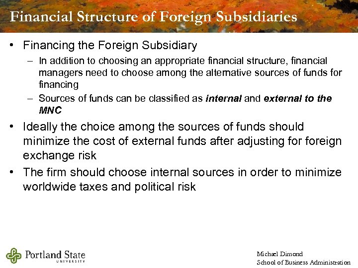 Financial Structure of Foreign Subsidiaries • Financing the Foreign Subsidiary – In addition to