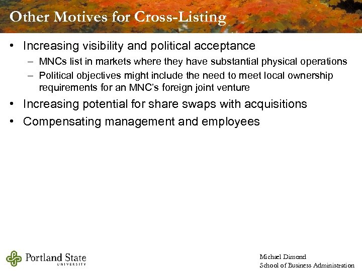 Other Motives for Cross-Listing • Increasing visibility and political acceptance – MNCs list in