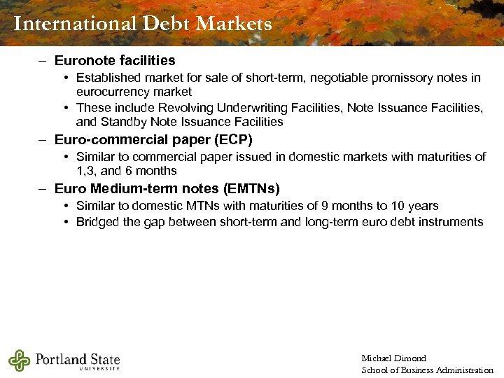 International Debt Markets – Euronote facilities • Established market for sale of short-term, negotiable