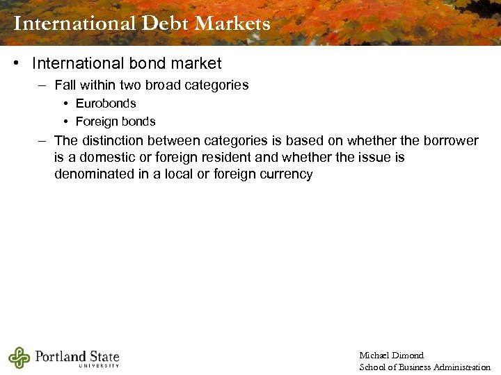 International Debt Markets • International bond market – Fall within two broad categories •