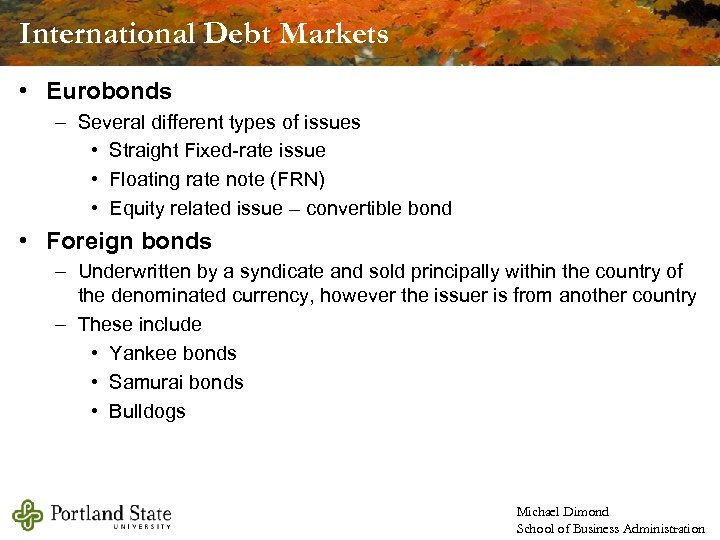 International Debt Markets • Eurobonds – Several different types of issues • Straight Fixed-rate