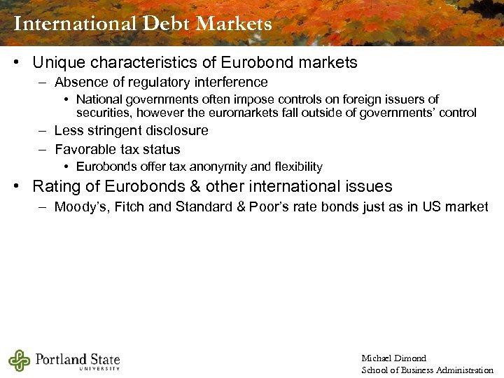 International Debt Markets • Unique characteristics of Eurobond markets – Absence of regulatory interference