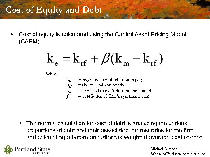 Cost of Equity and Debt • Cost of equity is calculated using the Capital