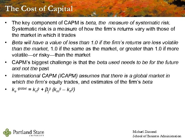 The Cost of Capital • The key component of CAPM is beta, the measure