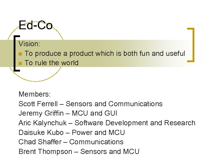 Ed-Co Vision: n To produce a product which is both fun and useful n