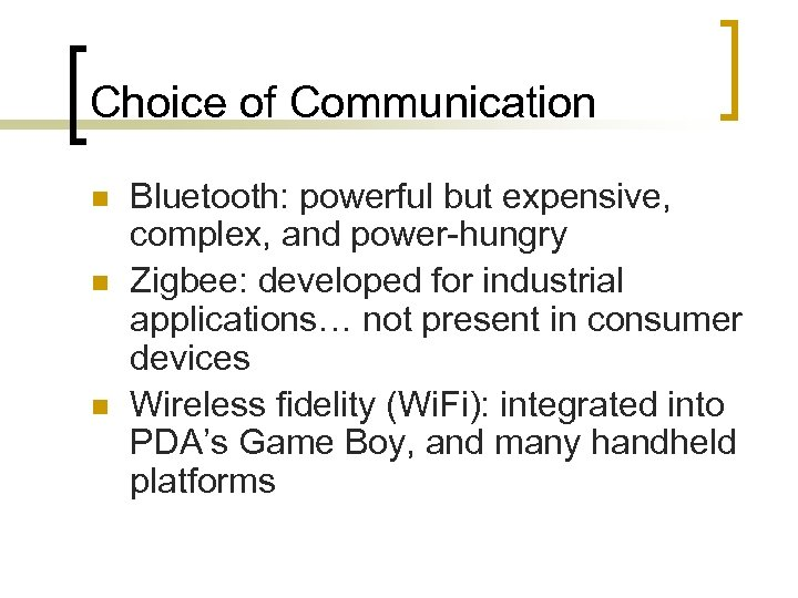 Choice of Communication n Bluetooth: powerful but expensive, complex, and power-hungry Zigbee: developed for
