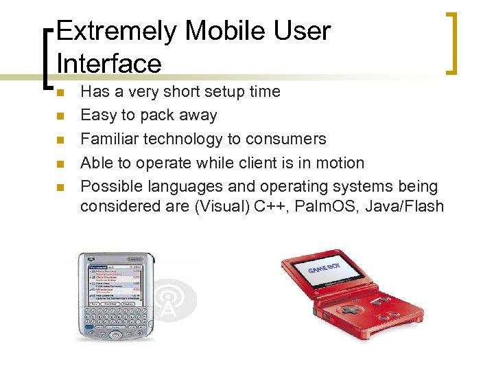Extremely Mobile User Interface n n n Has a very short setup time Easy
