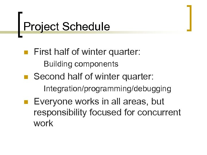 Project Schedule n First half of winter quarter: Building components n Second half of