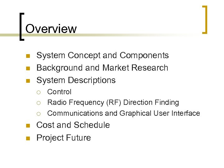 Overview n n n System Concept and Components Background and Market Research System Descriptions