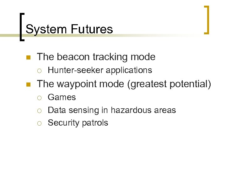 System Futures n The beacon tracking mode ¡ n Hunter-seeker applications The waypoint mode