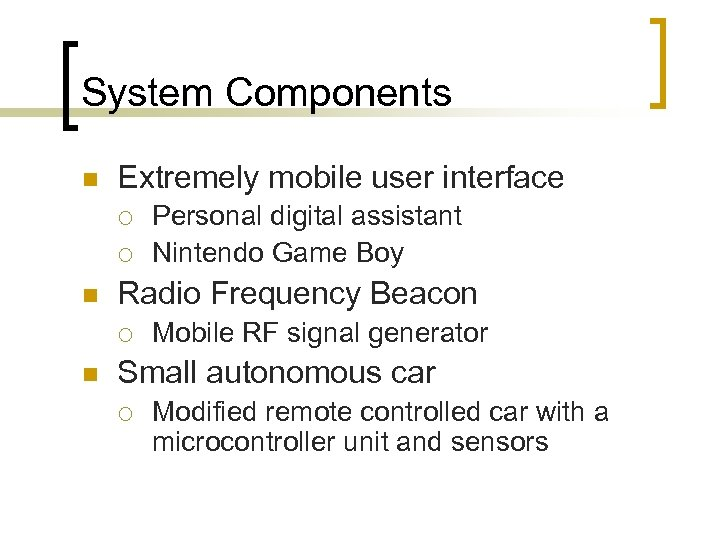 System Components n Extremely mobile user interface ¡ ¡ n Radio Frequency Beacon ¡