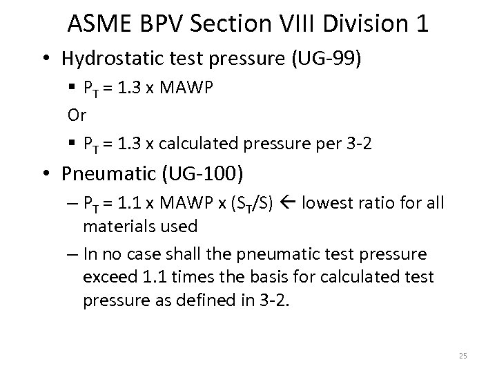 ASME BPV Section VIII Division 1 • Hydrostatic test pressure (UG-99) § PT =