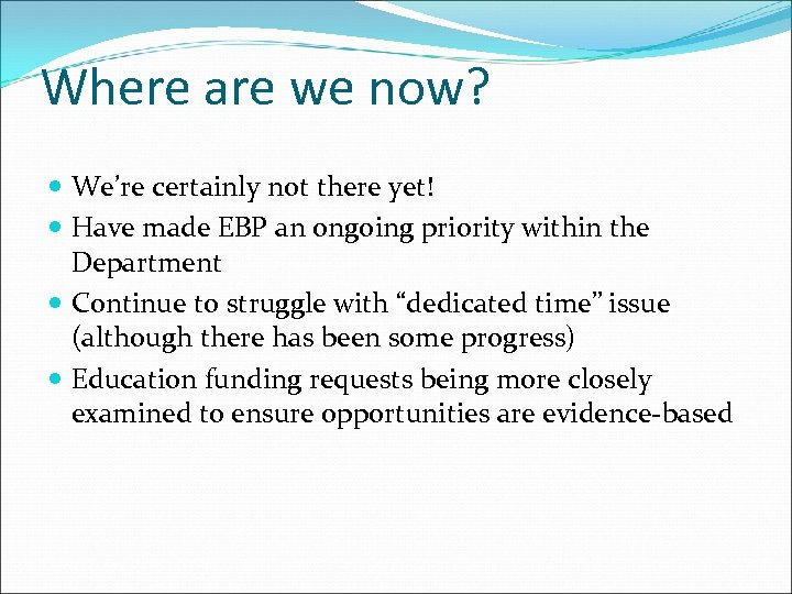 Where are we now? We're certainly not there yet! Have made EBP an ongoing