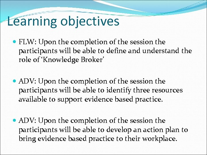 Learning objectives FLW: Upon the completion of the session the participants will be able