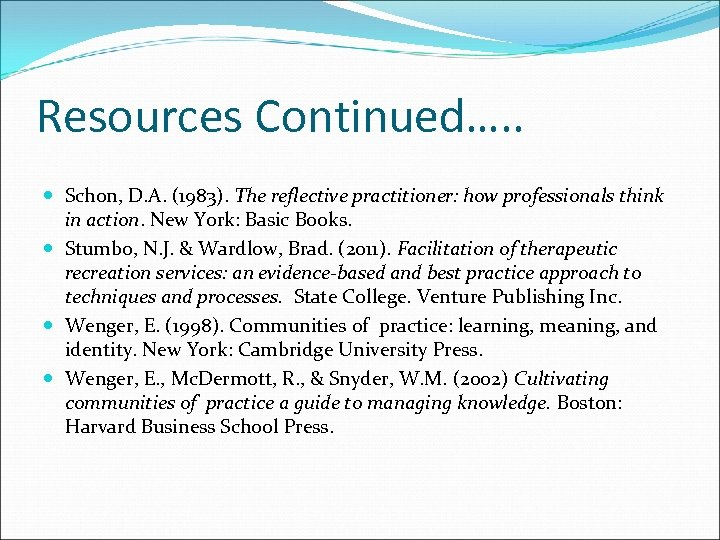 Resources Continued…. . Schon, D. A. (1983). The reflective practitioner: how professionals think in