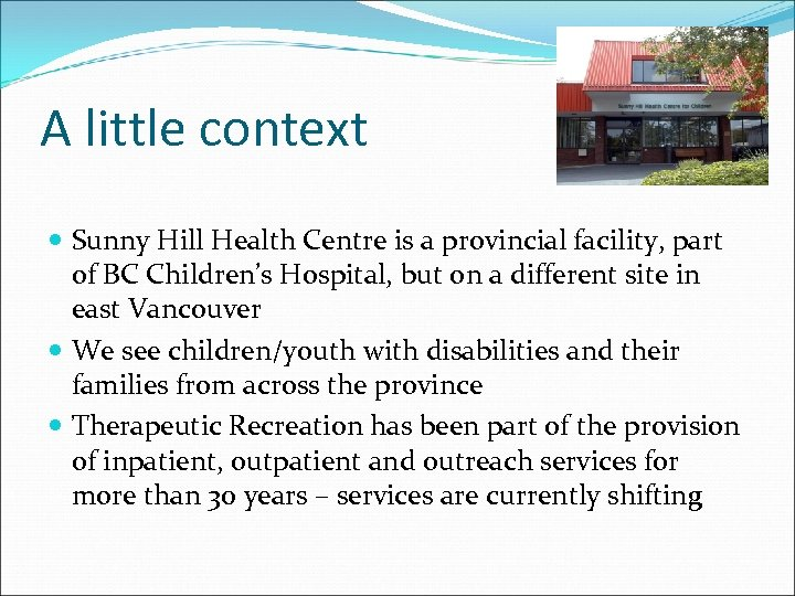 A little context Sunny Hill Health Centre is a provincial facility, part of BC