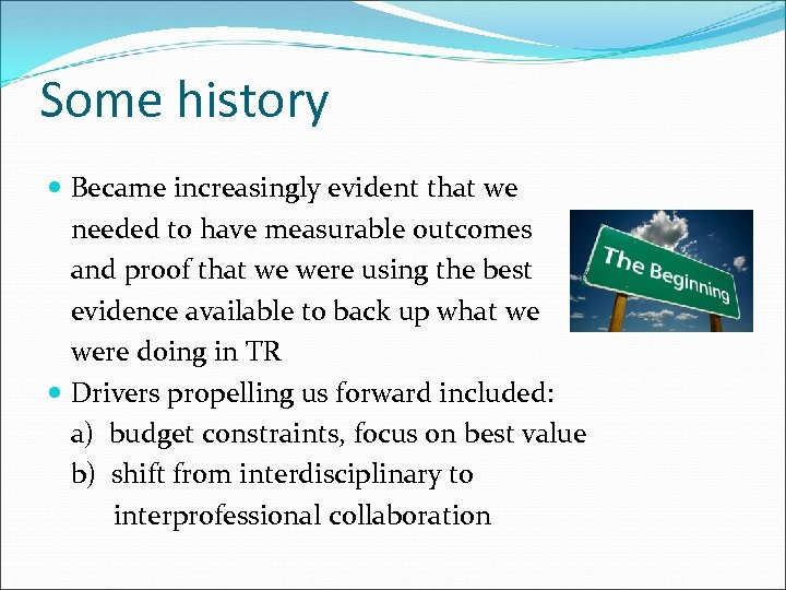 Some history Became increasingly evident that we needed to have measurable outcomes and proof