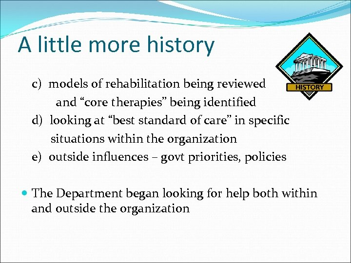 "A little more history c) models of rehabilitation being reviewed and ""core therapies"" being"