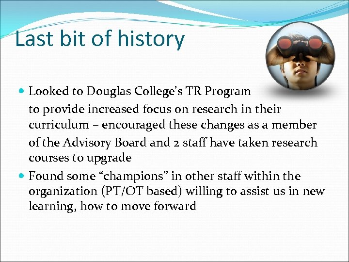 Last bit of history Looked to Douglas College's TR Program to provide increased focus