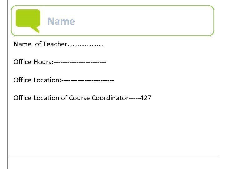 Name of Teacher………………… Office Hours: ----------------------Office Location of Course Coordinator-----427 Practical Computer Literacy, 3