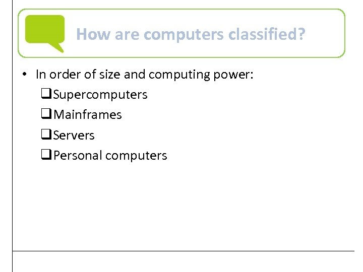 How are computers classified? • In order of size and computing power: q. Supercomputers