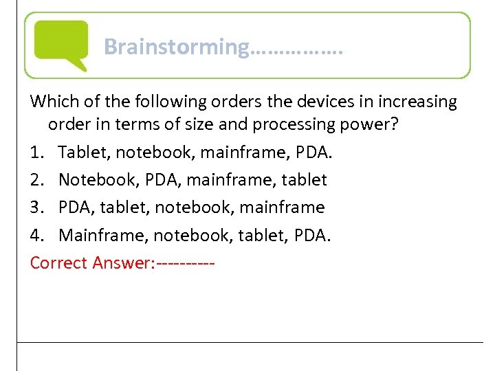 Brainstorming……………. Which of the following orders the devices in increasing order in terms of