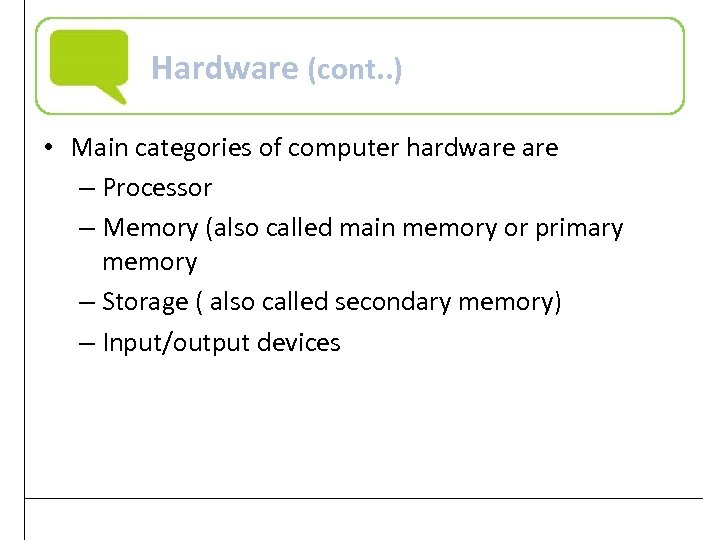 Hardware (cont. . ) • Main categories of computer hardware – Processor – Memory