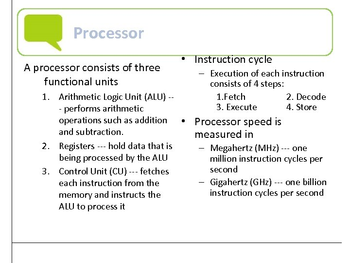 Processor A processor consists of three functional units • Instruction cycle – Execution of