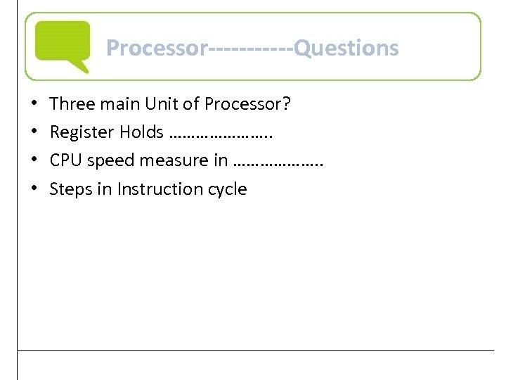 Processor------Questions • • Three main Unit of Processor? Register Holds …………………. . CPU speed